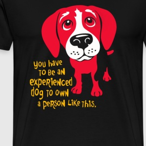You have to be an experienced dog to own - Men's Premium T-Shirt