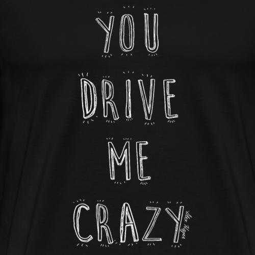 Alex Hager - Drive Me Crazy Artsy Text - Men's Premium T-Shirt
