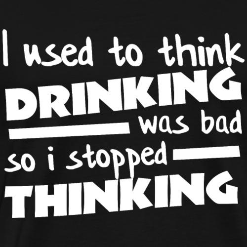 Drinking Over Thinking - White - Men's Premium T-Shirt