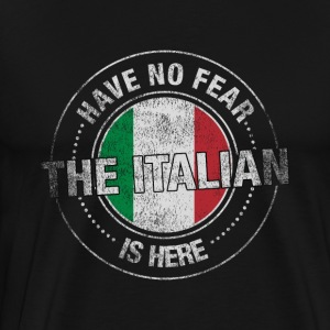 Have No Fear The Italian Is Here - Men's Premium T-Shirt