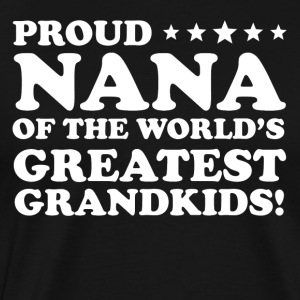 Proud Nana Of The World's Greatest Grandkids - Men's Premium T-Shirt