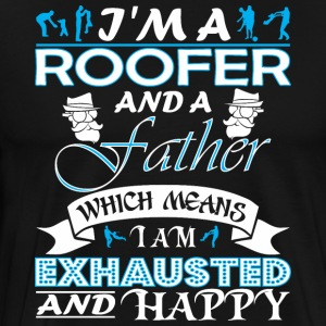 Im Roofer Father Which Means Im Exhausted - Men's Premium T-Shirt
