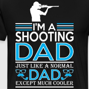 Im Shooting Dad Just Like Normal Dad Except Cooler - Men's Premium T-Shirt