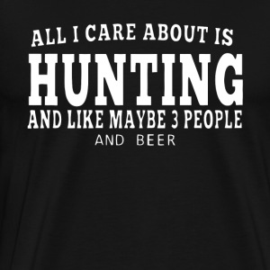 All I Care About is Hunting And Beer T Shirt - Men's Premium T-Shirt