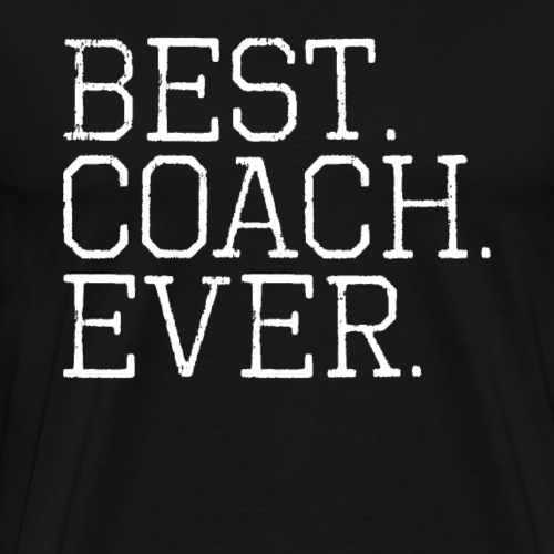 Best Coach Ever Tees - Men's Premium T-Shirt