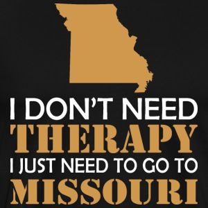 I Dont Need Therapy I Just Want To Go Missouri - Men's Premium T-Shirt