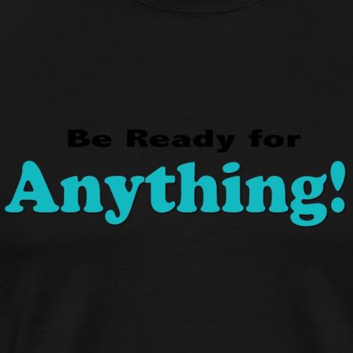 BeReadyforanything - Men's Premium T-Shirt