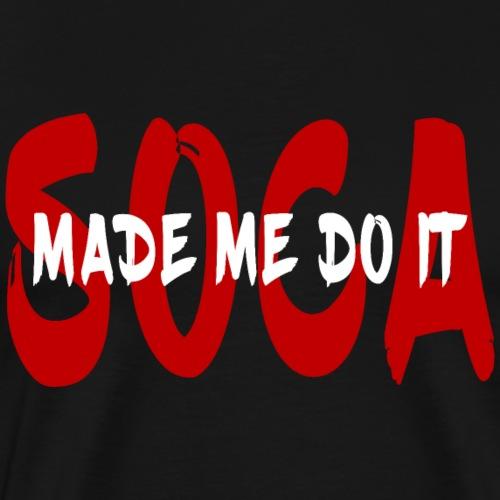 SocaMadeMeDoIt - Men's Premium T-Shirt