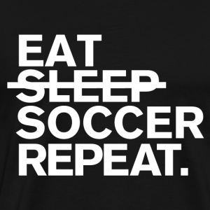 Eat. dont sleep. soccer. repeat. - Men's Premium T-Shirt