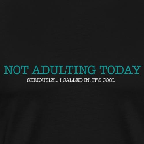 Not Adulting Today - Men's Premium T-Shirt