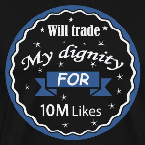 Will trade my dignity for 10 M Likes - Men's Premium T-Shirt