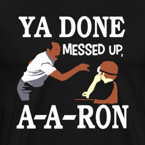 YA DONE MESSED UP A A RON T-SHIRT - Men's Premium T-Shirt