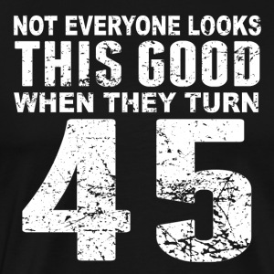 Not Everyone Look This Good 45th Birthday - Men's Premium T-Shirt