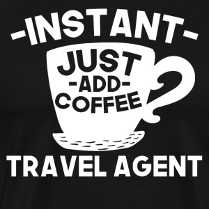 Instant Travel Agent Just Add Coffee - Men's Premium T-Shirt