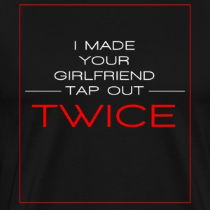 MMA-I made your gf tap out twice- Shirt, Hoodie,Ta - Men's Premium T-Shirt