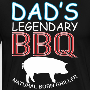 Dads Legendary BBQ Natural Born Griller Barbecue - Men's Premium T-Shirt