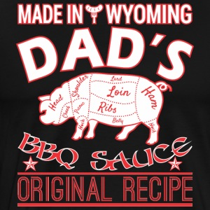 Made In Wyoming Dads BBQ Sauce Original Recipe - Men's Premium T-Shirt