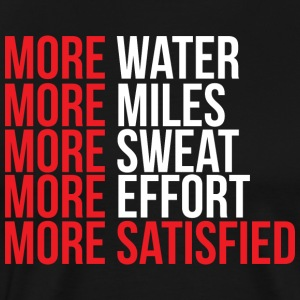 More Water Miles Sweat Effort More Satisfied - Men's Premium T-Shirt