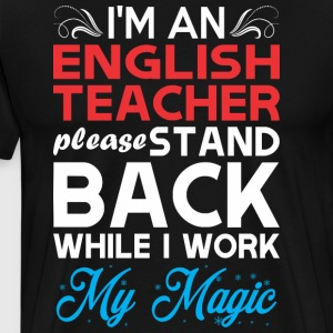 Im English Teacher Stand Back I Work My Magic - Men's Premium T-Shirt
