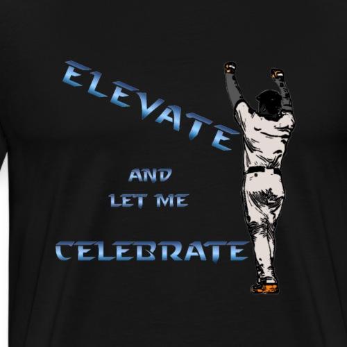 Elevate And Let Me Celebrate - Men's Premium T-Shirt