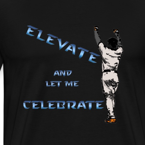 Elevate And Let Me Celebrate - Men's Premium T-Shirt