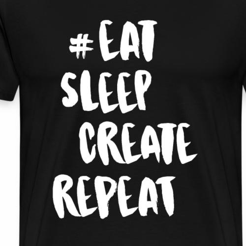 #Eat, Sleep, Create, Repeat (White) - Men's Premium T-Shirt