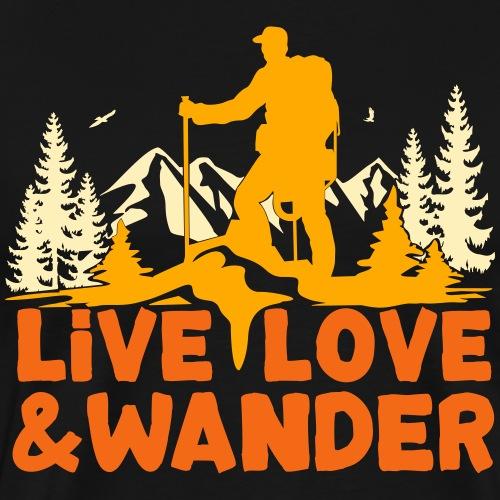 Live Love and Wander for hikers, Nordic walkers - Men's Premium T-Shirt
