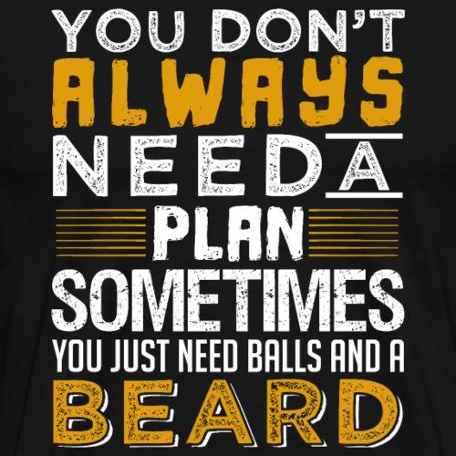 You Just Need Balls And A Beard - Men's Premium T-Shirt