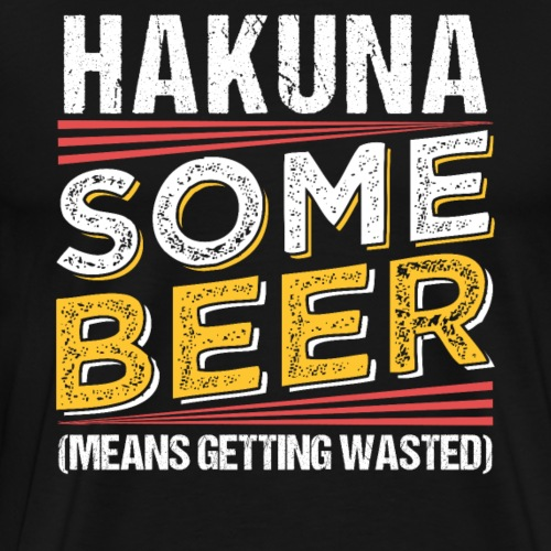 HAKUNA SOME BEER Means Getting Wasted - Men's Premium T-Shirt