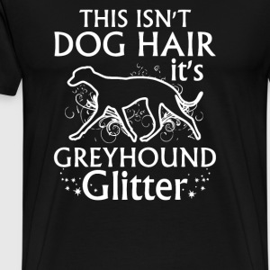 This Isnt Dog Hair Its Greyhound Glitter - Men's Premium T-Shirt