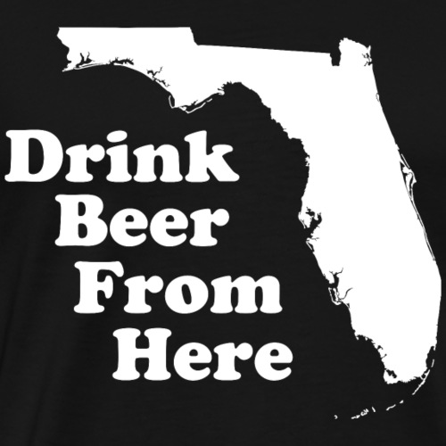Drink Beer From FL - Men's Premium T-Shirt