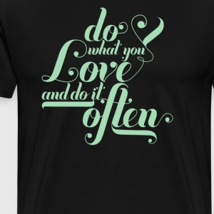 Do what you love and do it of ten - Men's Premium T-Shirt