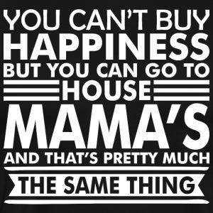 You Cant Buy Happiness But You Can Go Mamas House - Men's Premium T-Shirt
