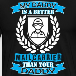 My Daddy Better Mail Carrier Than Your Daddy - Men's Premium T-Shirt