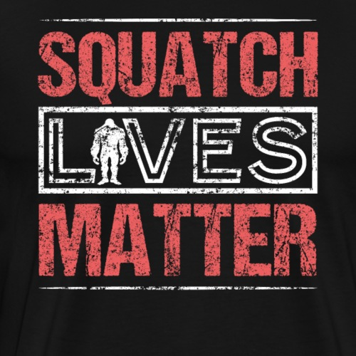 SQUATCH LIVES MATTER BIGFOOT - Men's Premium T-Shirt