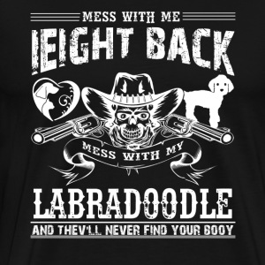 Mess With My Labradoodle Shirts - Men's Premium T-Shirt