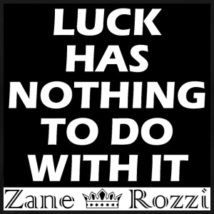 Luck has nothing to do with it - Men's Premium T-Shirt