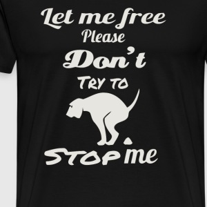 Let me free please don t try to stop me - Men's Premium T-Shirt