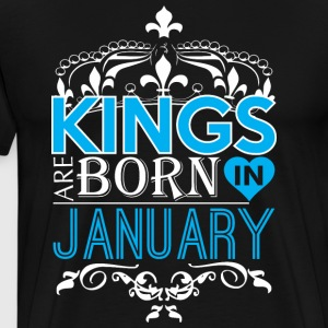 Kings Are Born In January Happy Fathers Day - Men's Premium T-Shirt
