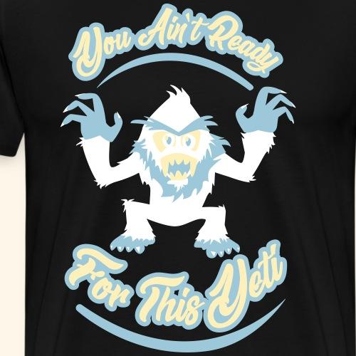 You Ain't Ready - Men's Premium T-Shirt