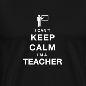 I CAN T KEEP CALM teacher - Men's Premium T-Shirt