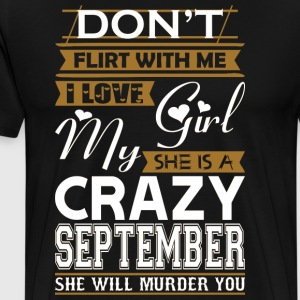 Dont Flirt With Love My Girl She Crazy September - Men's Premium T-Shirt