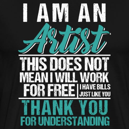 I Am An Artist I Have Bills Like You - Men's Premium T-Shirt