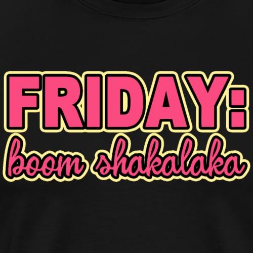 FRIDAY - BOOM SHAKALAKA - Men's Premium T-Shirt