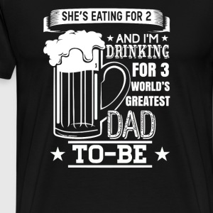 I m Drinking For 3 World s Greatest Dad To Be - Men's Premium T-Shirt