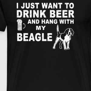I Just Want To Drink Beer And Hang With My Beagle - Men's Premium T-Shirt