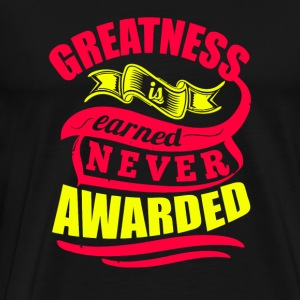 Greatness Earned Never Awarded T-Shirt - Men's Premium T-Shirt