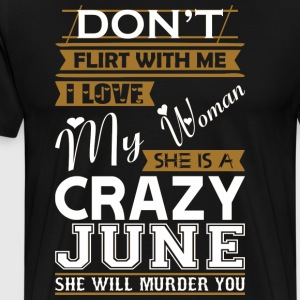 Dont Flirt With Me Love My Woman She Crazy June - Men's Premium T-Shirt