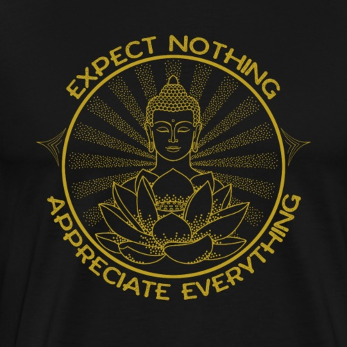 Expect nothing appreciate everything - Men's Premium T-Shirt