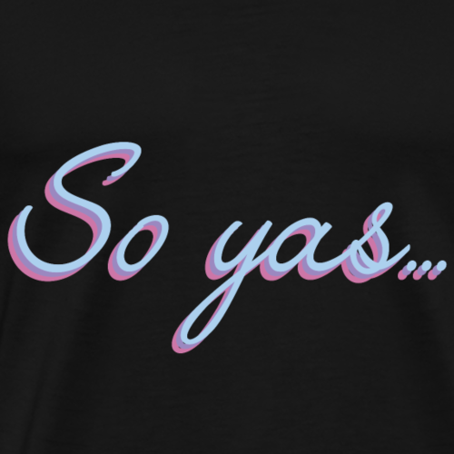 So yas... - Men's Premium T-Shirt